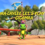 Yooka-Laylee, early preview, full game, gameplay, new games, latest releases, playtonic games, gigamaxx games, gigamax