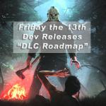 <a class=&quot;amazingslider-posttitle-link&quot; href=&quot;http://gigamaxgames.com/friday-13th-dev-dlc-roadmap/&quot; target=&quot;_self&quot;>Friday the 13th Developer Provides DLC Roadmap</a>