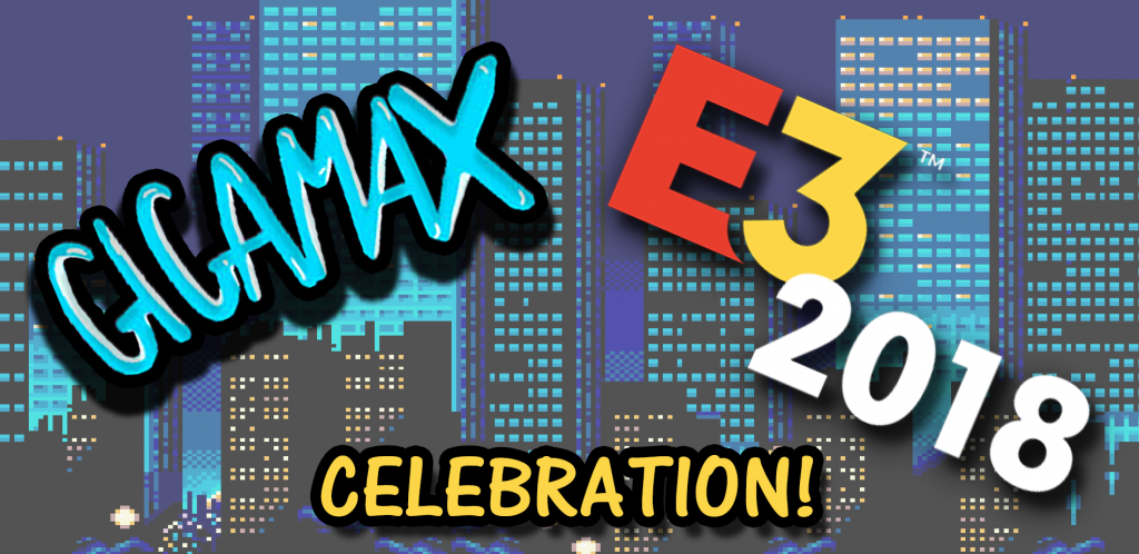 E3 2018, GIGAMAX E3 2018, E3 2018 NEWS, E3 2018 UPDATES, E3 2018 COVERAGE, E3 2018 GIGAMAX GAMES, GIGAMAX, GIGAMAX GAMES, GAMING NEWS